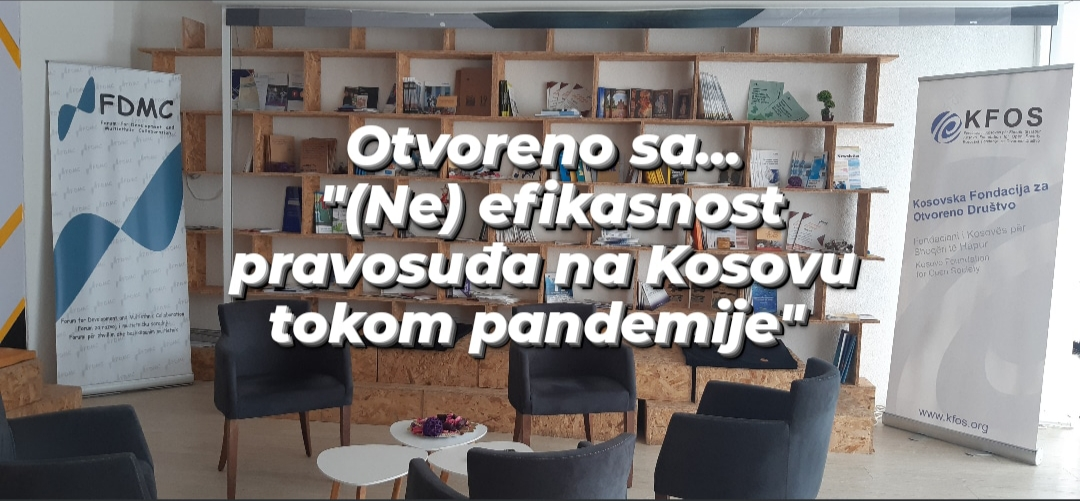 """Otvoreno sa… """"(Ne) efikasnost pravosudnog sistema na Kosovu"""